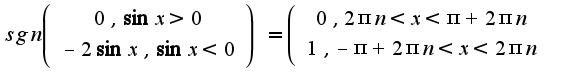 $sgn\left(\begin{array}{c}0,\sin x>0\\-2\sin x,\sin x<0\end{array}\right)=\left(\begin{array}{c}0,2\pi n<x<\pi+2\pi n\\1,-\pi+2\pi n<x<2\pi n\end{array}$