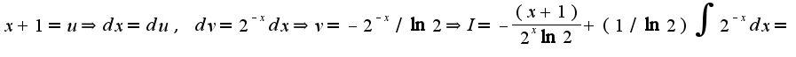 $x+1=u\Rightarrow dx=du,\;dv=2^{-x}dx\Rightarrow v=-2^{-x}/\ln 2\Rightarrow I=-\frac{(x+1)}{2^{x}\ln 2}+(1/\ln 2)\int2^{-x}dx=$
