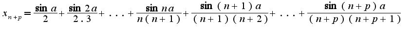 $x_{n+p}=\frac{\sin a}{2}+\frac{\sin 2a}{2.3}+...+\frac{\sin na}{n(n+1)}+\frac{\sin (n+1)a}{(n+1)(n+2)}+...+\frac{\sin(n+p)a}{(n+p)(n+p+1)}$