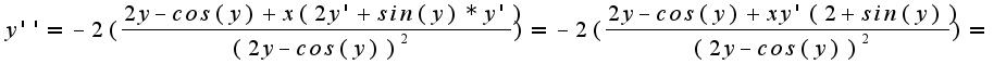 $y''=-2(\frac{2y-cos(y)+x(2y'+sin(y)*y')}{(2y-cos(y))^2})=-2(\frac{2y-cos(y)+xy'(2+sin(y))}{(2y-cos(y))^2})=$