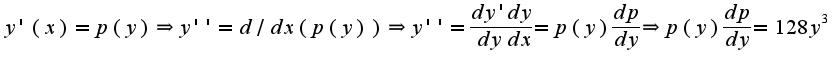 $y'(x)=p(y)\Rightarrow y''=d/dx(p(y))\Rightarrow y''=\frac{dy'}{dy}\frac{dy}{dx}=p(y)\frac{dp}{dy}\Rightarrow p(y)\frac{dp}{dy}=128y^3$