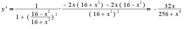 $y'=\frac{1}{1+(\frac{16-x^2}{16+x^2})^2}\cdot\frac{-2x(16+x^2)-2x(16-x^2)}{(16+x^2)^2}=-\frac{32x}{256+x^4}$