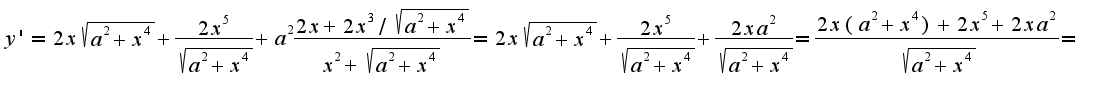 $y'=2x\sqrt{a^2+x^4}+\frac{2x^5}{\sqrt{a^2+x^4}}+a^2\frac{2x+2x^3/\sqrt{a^2+x^4}}{x^2+\sqrt{a^2+x^4}}=2x\sqrt{a^2+x^4}+\frac{2x^5}{\sqrt{a^2+x^4}}+\frac{2xa^2}{\sqrt{a^2+x^4}}=\frac{2x(a^2+x^4)+2x^5+2xa^2}{\sqrt{a^2+x^4}}=$
