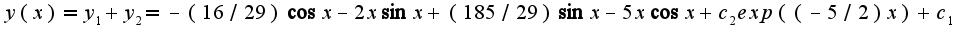 $y(x)=y_{1}+y_{2}= -(16/29)\cos x-2x\sin x+(185/29)\sin x -5x\cos x+c_{2}exp((-5/2)x)+c_{1}$