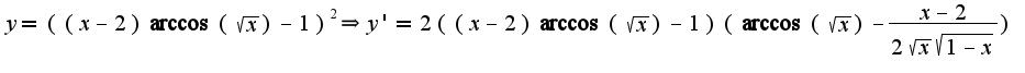 $y=((x-2)\arccos(\sqrt{x})-1)^2\Rightarrow y'=2((x-2)\arccos(\sqrt{x})-1)(\arccos(\sqrt{x})-\frac{x-2}{2\sqrt{x}\sqrt{1-x}})$