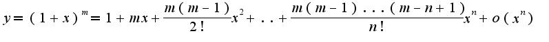 $y=(1+x)^{m}=1+mx+\frac{m(m-1)}{2!}x^2+..+\frac{m(m-1)...(m-n+1)}{n!}x^{n}+o(x^{n})$