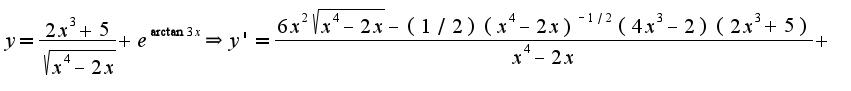 $y=\frac{2x^3+5}{\sqrt{x^4-2x}}+e^{\arctan 3x}\Rightarrow y'=\frac{6x^2\sqrt{x^4-2x}-(1/2)(x^4-2x)^{-1/2}(4x^3-2)(2x^3+5)}{x^4-2x}+$
