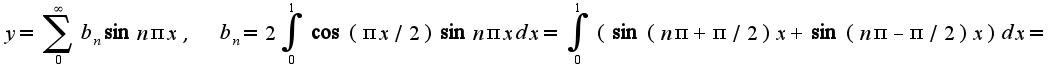 $y=\sum_{0}^{\infty}b_{n}\sin n\pi x,\;\;b_{n}=2\int_{0}^{1}\cos(\pi x/2)\sin n\pi xdx=\int_{0}^{1}(\sin(n\pi+\pi/2)x+\sin(n\pi-\pi/2)x)dx=$