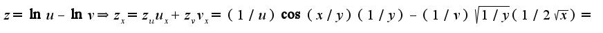 $z=\ln u-\ln v\Rightarrow z_{x}=z_{u}u_{x}+z_{v}v_{x}=(1/u)\cos(x/y)(1/y)-(1/v)\sqrt{1/y}(1/2\sqrt{x})=$