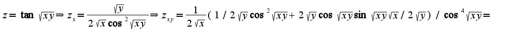 $z=\tan\sqrt{xy}\Rightarrow z_{x}=\frac{\sqrt{y}}{2\sqrt{x}\cos^2\sqrt{xy}}\Rightarrow z_{xy}=\frac{1}{2\sqrt{x}}(1/2\sqrt{y}\cos^2\sqrt{xy}+2\sqrt{y}\cos\sqrt{xy}\sin\sqrt{xy}\sqrt{x}/2\sqrt{y})/\cos^4\sqrt{xy}=$
